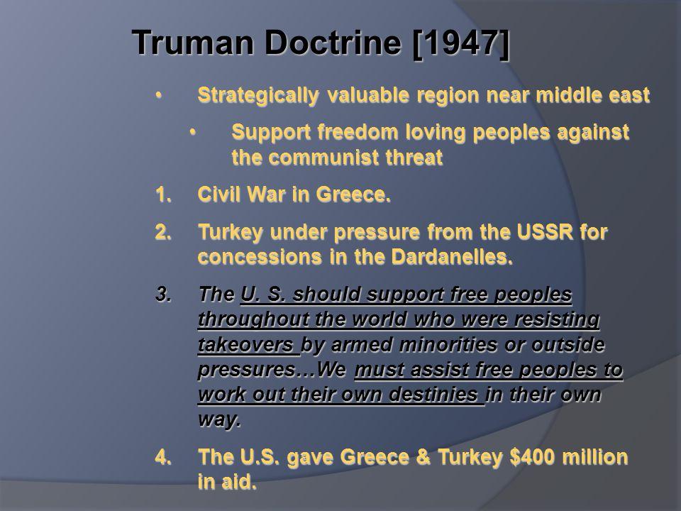 Truman Doctrine [1947] Strategically valuable region near middle east